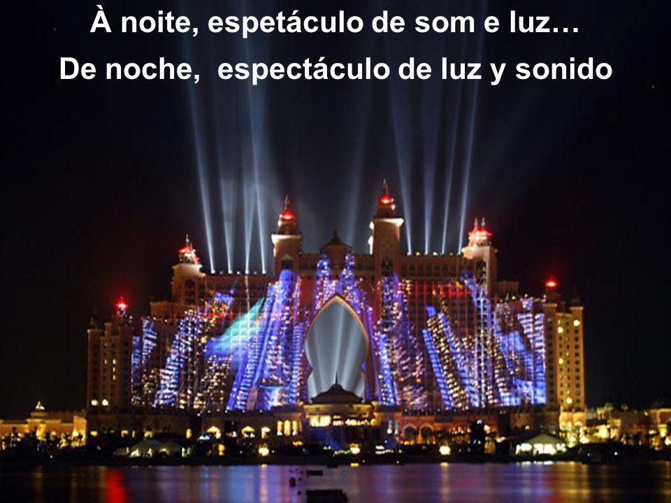 À noite, espetáculo de som e luz…