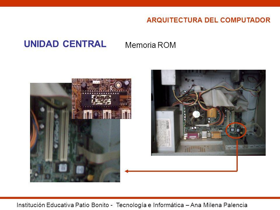 UNIDAD CENTRAL Memoria ROM ARQUITECTURA DEL COMPUTADOR
