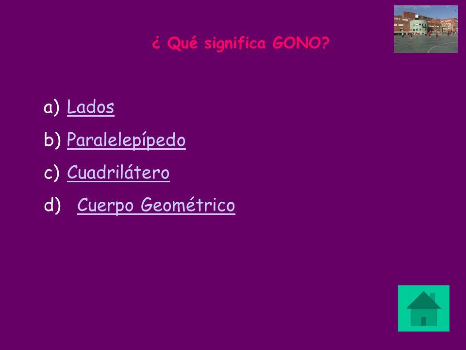 Lados Paralelepípedo Cuadrilátero d) Cuerpo Geométrico