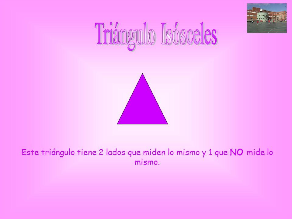 Triángulo Isósceles Este triángulo tiene 2 lados que miden lo mismo y 1 que NO mide lo mismo.