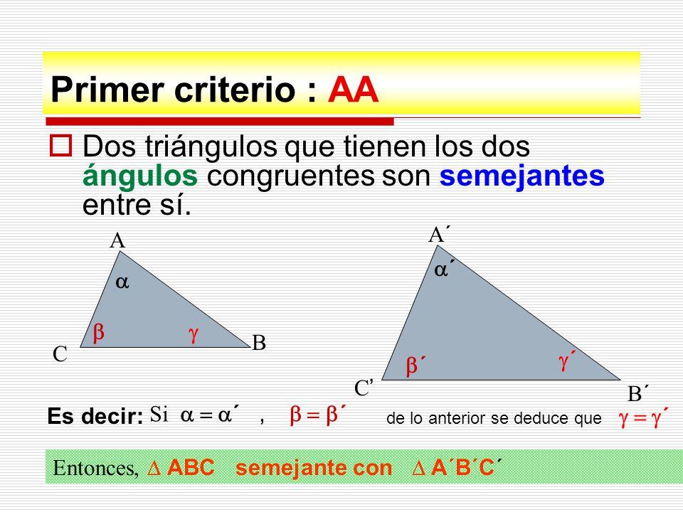 Primer criterio : AA Dos triángulos que tienen los dos ángulos congruentes son semejantes entre sí.