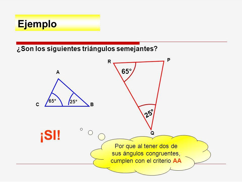 ¡SI! Ejemplo ¿Son los siguientes triángulos semejantes 65° 25°