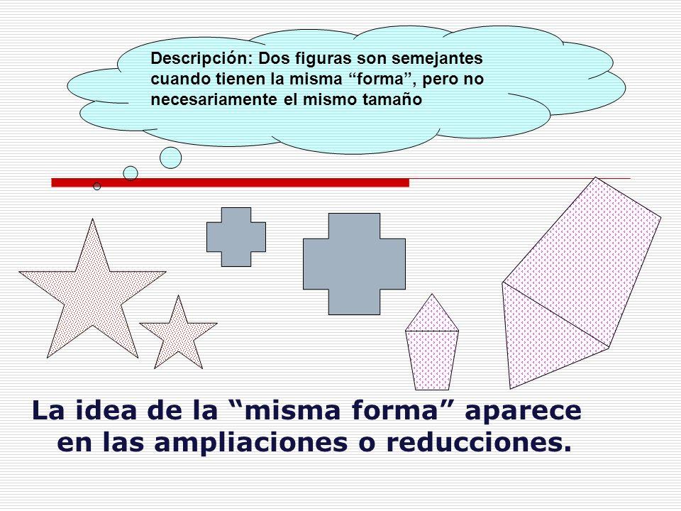 La idea de la misma forma aparece en las ampliaciones o reducciones.
