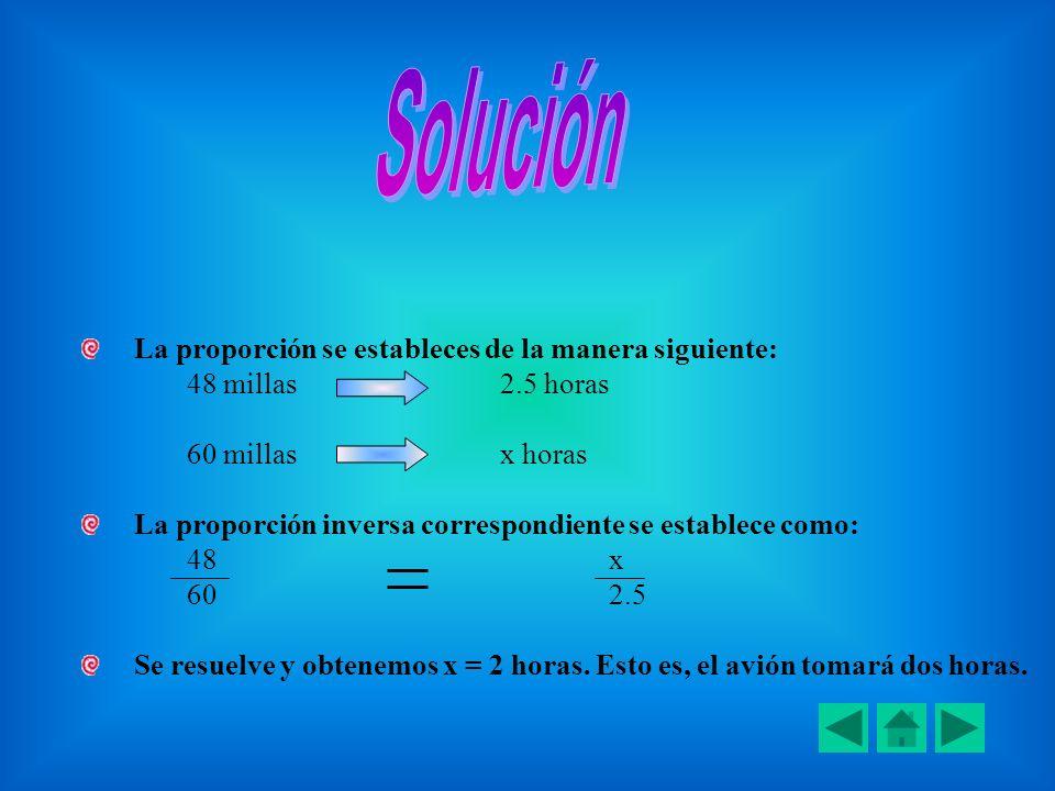 Solución La proporción se estableces de la manera siguiente: