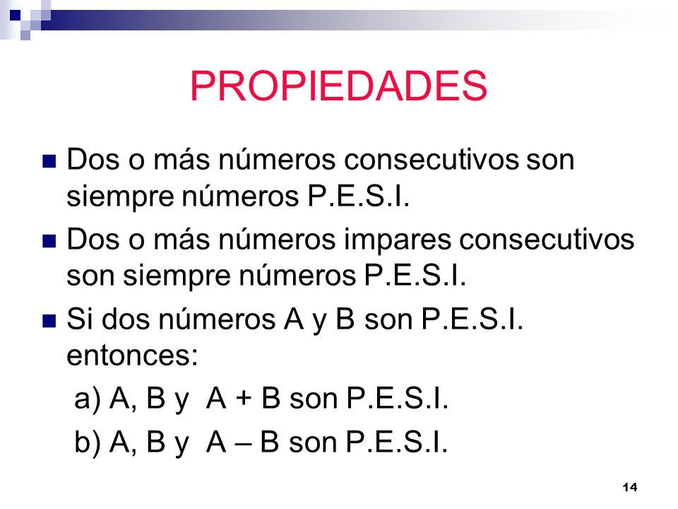 PROPIEDADESDos o más números consecutivos son siempre números P.E.S.I. Dos o más números impares consecutivos son siempre números P.E.S.I.