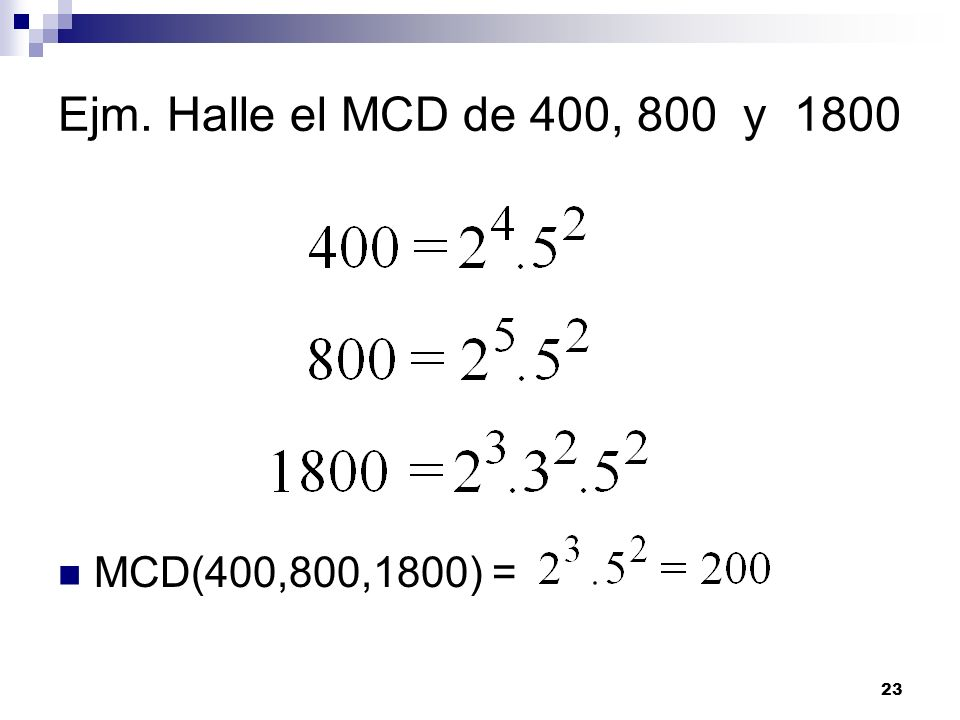 Ejm. Halle el MCD de 400, 800 y 1800 MCD(400,800,1800) =