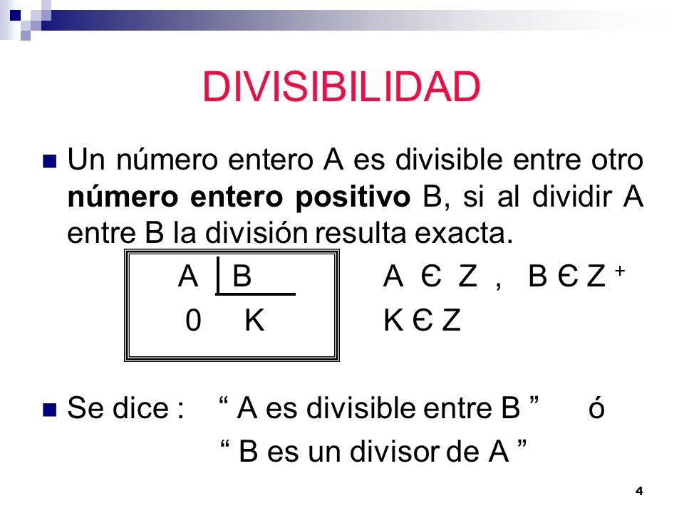 DIVISIBILIDADUn número entero A es divisible entre otro número entero positivo B, si al dividir A entre B la división resulta exacta.