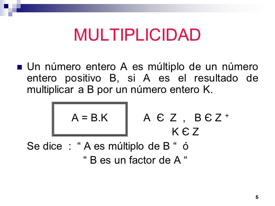 MULTIPLICIDADUn número entero A es múltiplo de un número entero positivo B, si A es el resultado de multiplicar a B por un número entero K.