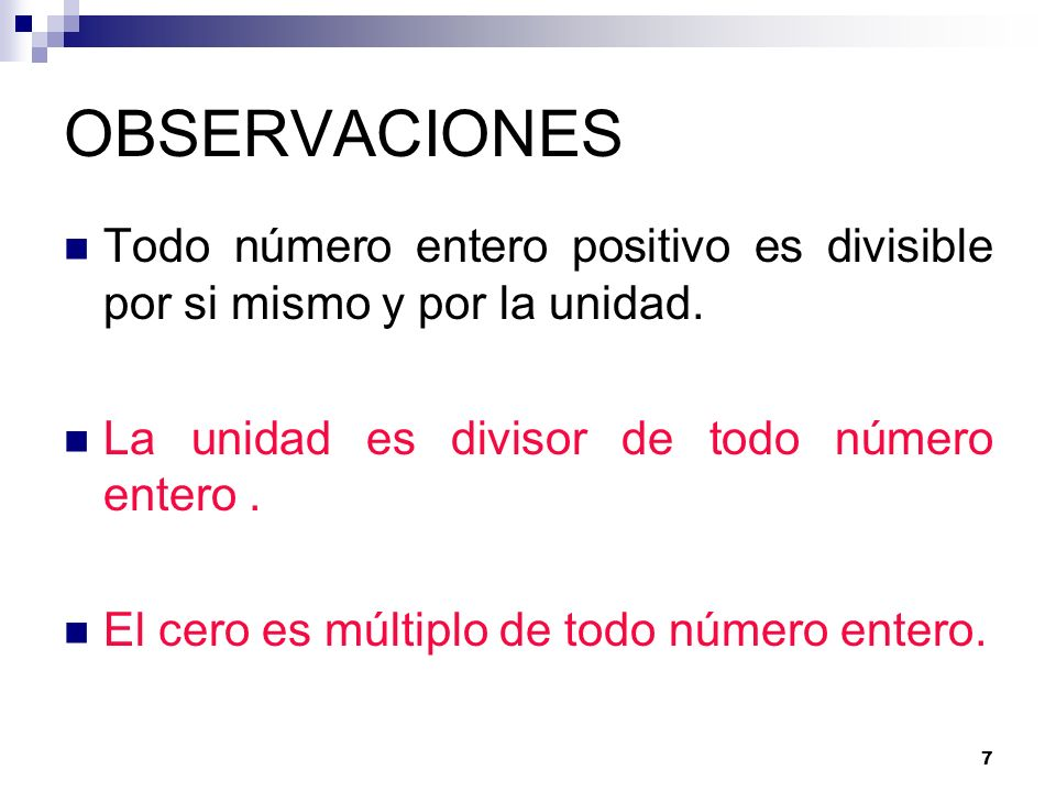 OBSERVACIONESTodo número entero positivo es divisible por si mismo y por la unidad. La unidad es divisor de todo número entero .