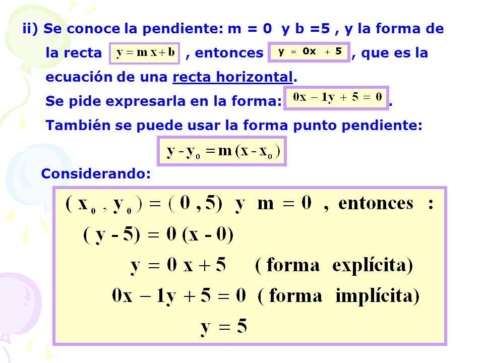 ii) Se conoce la pendiente: m = 0 y b =5 , y la forma de