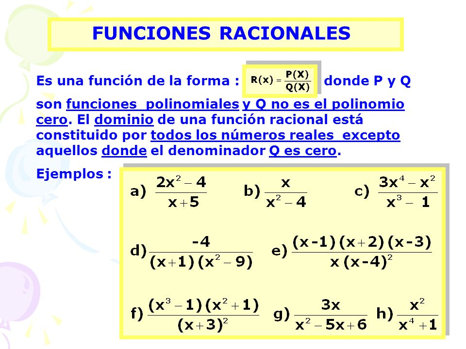 FUNCIONES RACIONALES Es una función de la forma : donde P y Q