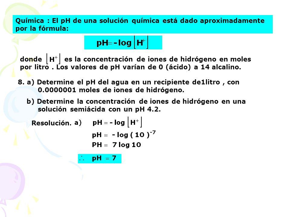 Química : El pH de una solución química está dado aproximadamente por la fórmula:
