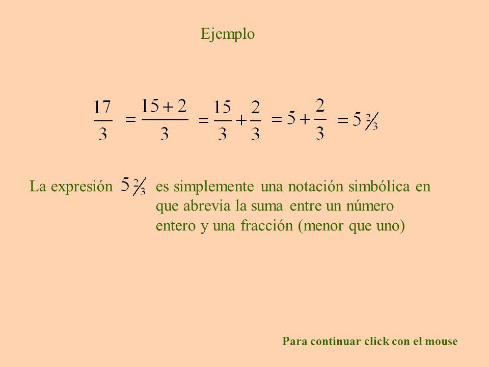 Ejemplo La expresión. es simplemente una notación simbólica en que abrevia la suma entre un número entero y una fracción (menor que uno)