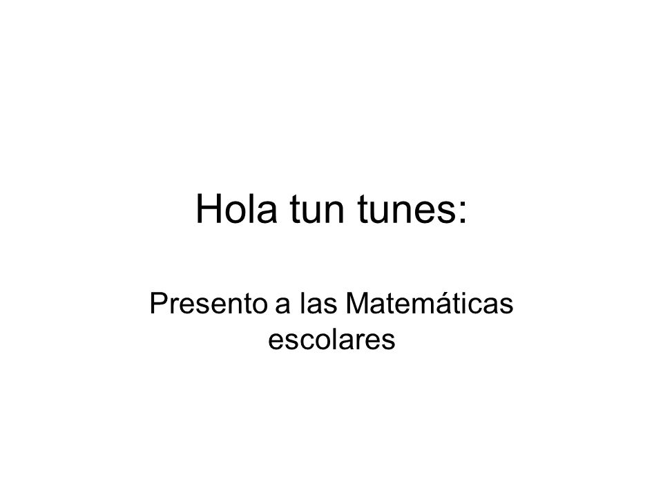 Presento a las Matemáticas escolares