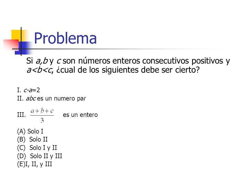 Problema Si a,b y c son números enteros consecutivos positivos y a<b<c, ¿cual de los siguientes debe ser cierto