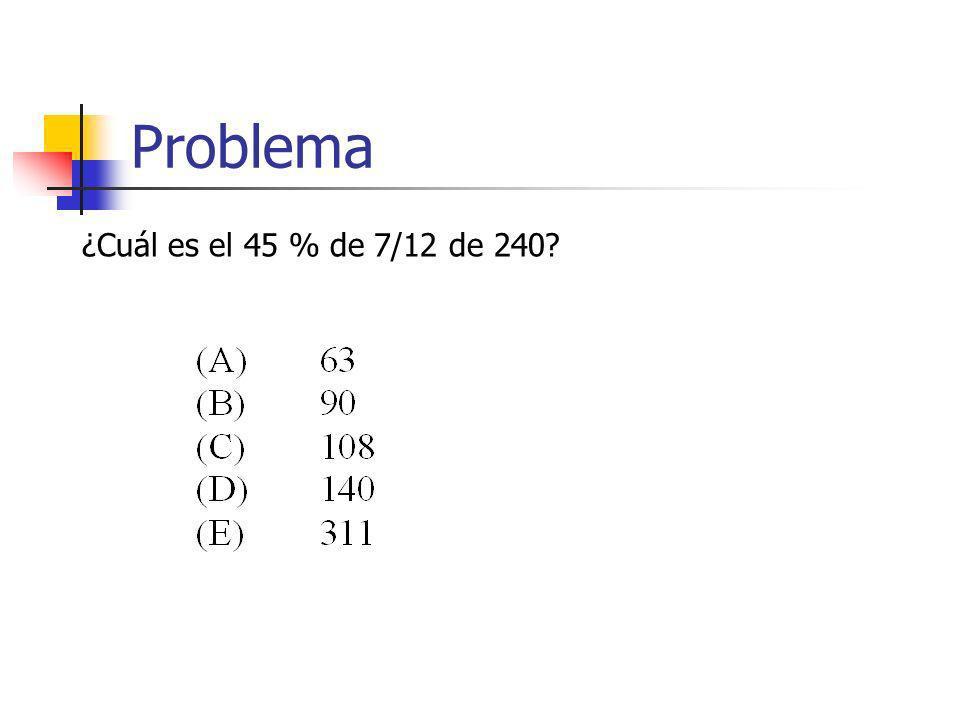 Problema ¿Cuál es el 45 % de 7/12 de 240