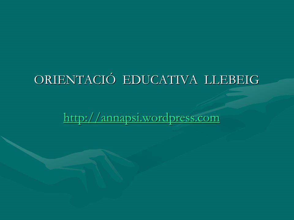 ORIENTACIÓ EDUCATIVA LLEBEIG http://annapsi.wordpress.com