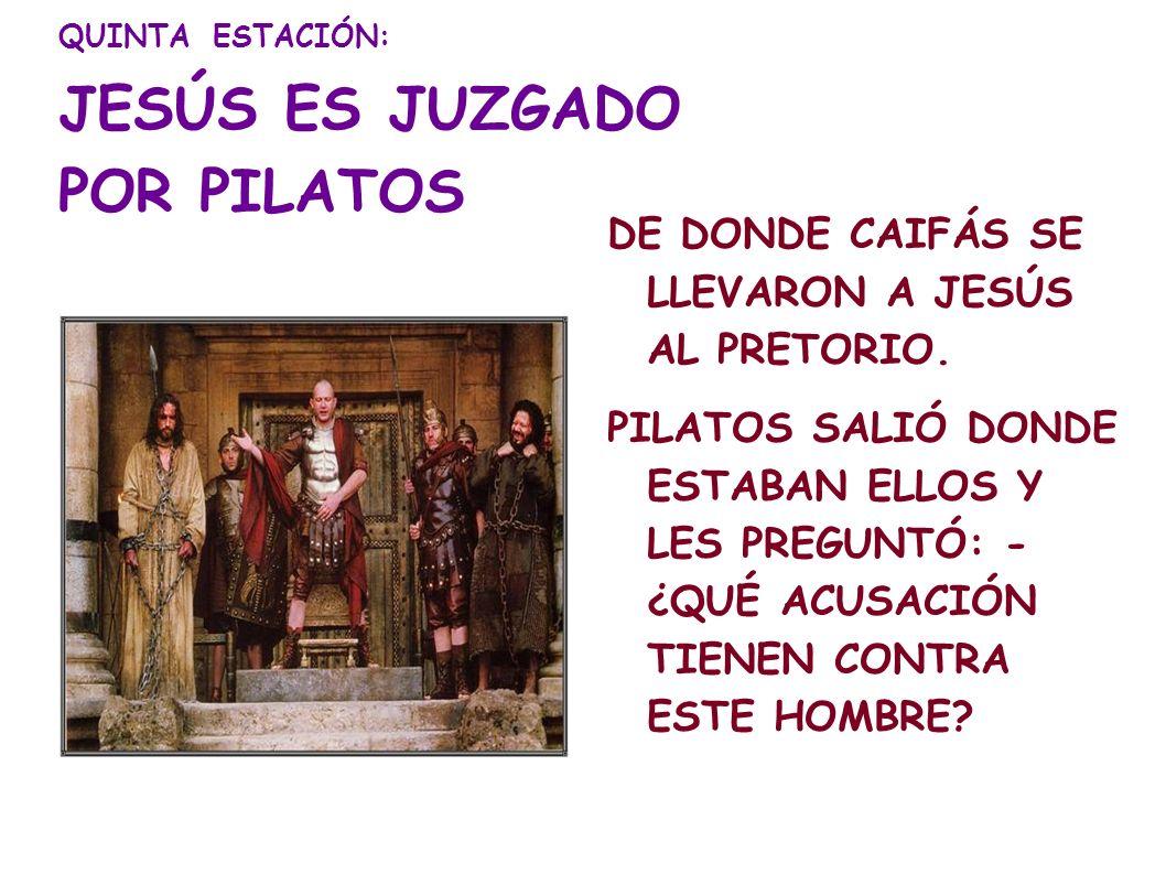 QUINTA ESTACIÓN: JESÚS ES JUZGADO POR PILATOS