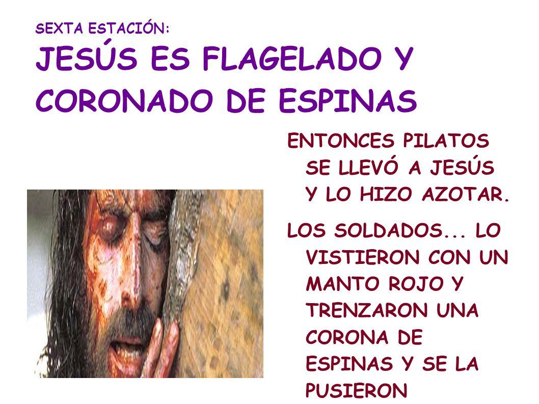 SEXTA ESTACIÓN: JESÚS ES FLAGELADO Y CORONADO DE ESPINAS