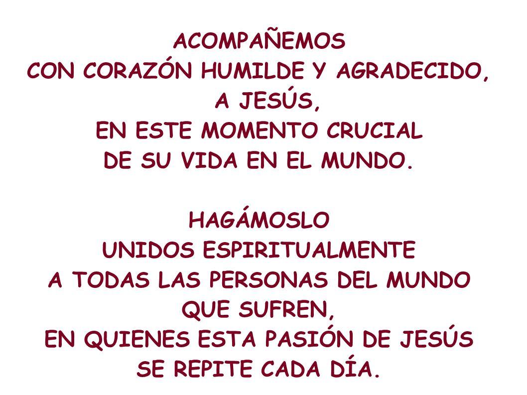 CON CORAZÓN HUMILDE Y AGRADECIDO, A JESÚS, EN ESTE MOMENTO CRUCIAL