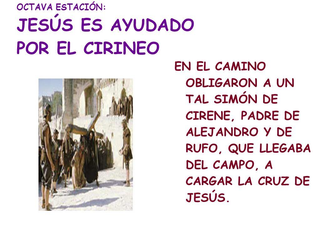 OCTAVA ESTACIÓN: JESÚS ES AYUDADO POR EL CIRINEO
