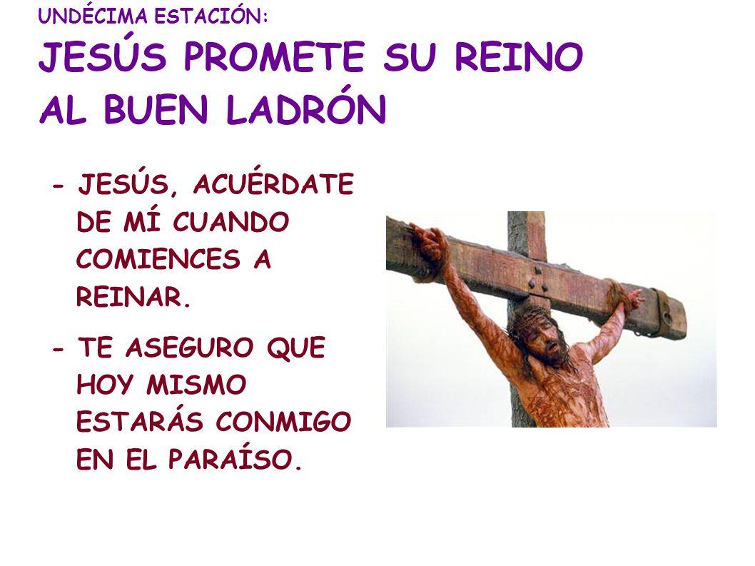 UNDÉCIMA ESTACIÓN: JESÚS PROMETE SU REINO AL BUEN LADRÓN