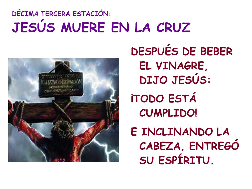 DÉCIMA TERCERA ESTACIÓN: JESÚS MUERE EN LA CRUZ