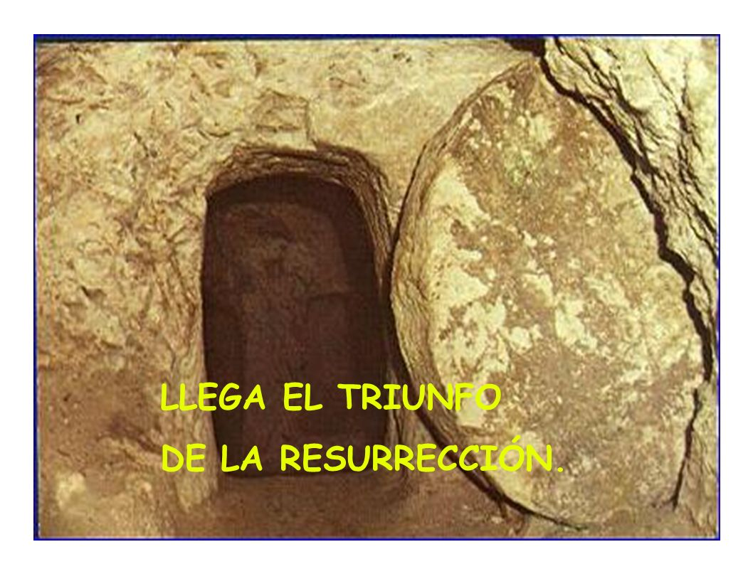 LLEGA EL TRIUNFO DE LA RESURRECCIÓN.