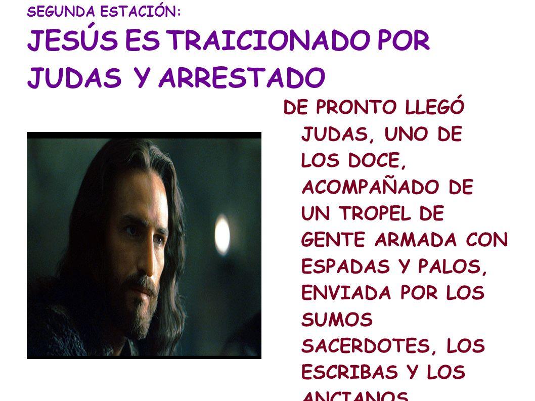 SEGUNDA ESTACIÓN: JESÚS ES TRAICIONADO POR JUDAS Y ARRESTADO