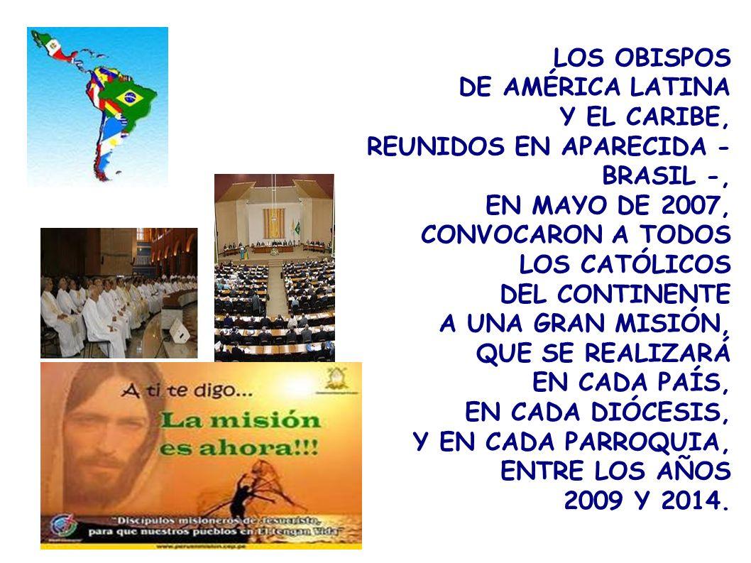 LOS OBISPOS DE AMÉRICA LATINA. Y EL CARIBE, REUNIDOS EN APARECIDA - BRASIL -, EN MAYO DE 2007, CONVOCARON A TODOS LOS CATÓLICOS.