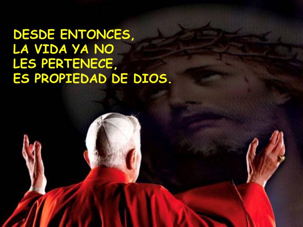 DESDE ENTONCES, LA VIDA YA NO LES PERTENECE, ES PROPIEDAD DE DIOS.