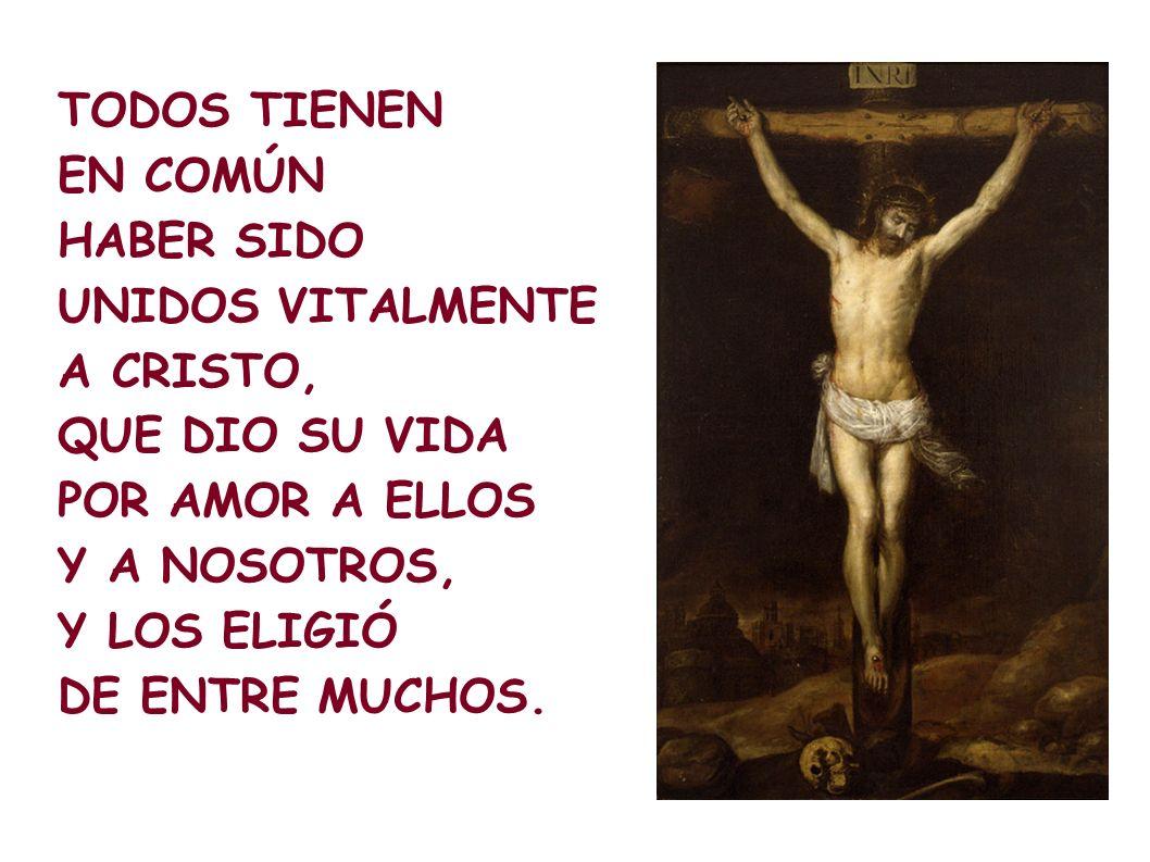 TODOS TIENEN EN COMÚN. HABER SIDO. UNIDOS VITALMENTE. A CRISTO, QUE DIO SU VIDA. POR AMOR A ELLOS.