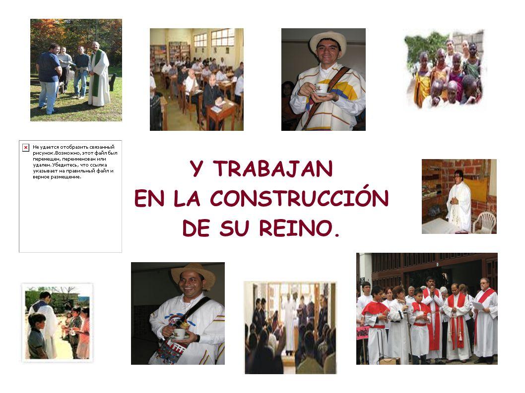 Y TRABAJAN EN LA CONSTRUCCIÓN DE SU REINO.