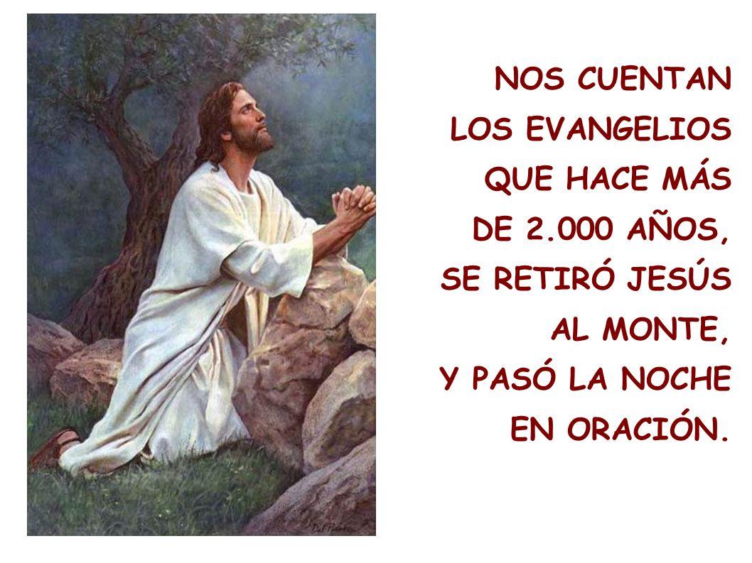 NOS CUENTAN LOS EVANGELIOS. QUE HACE MÁS. DE 2.000 AÑOS, SE RETIRÓ JESÚS. AL MONTE, Y PASÓ LA NOCHE.