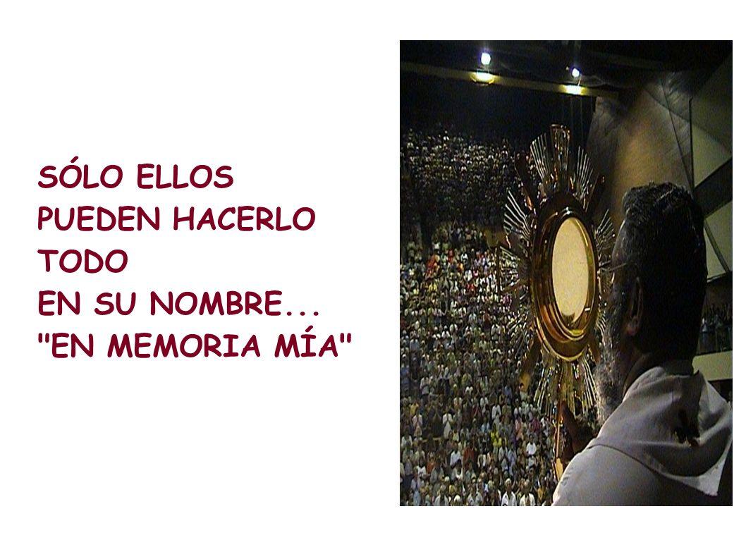 SÓLO ELLOS PUEDEN HACERLO TODO EN SU NOMBRE... EN MEMORIA MÍA