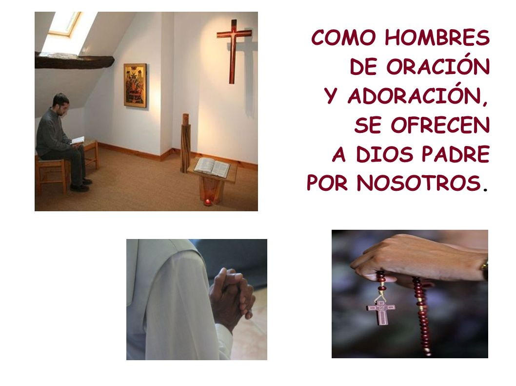 COMO HOMBRES DE ORACIÓN Y ADORACIÓN, SE OFRECEN A DIOS PADRE POR NOSOTROS.