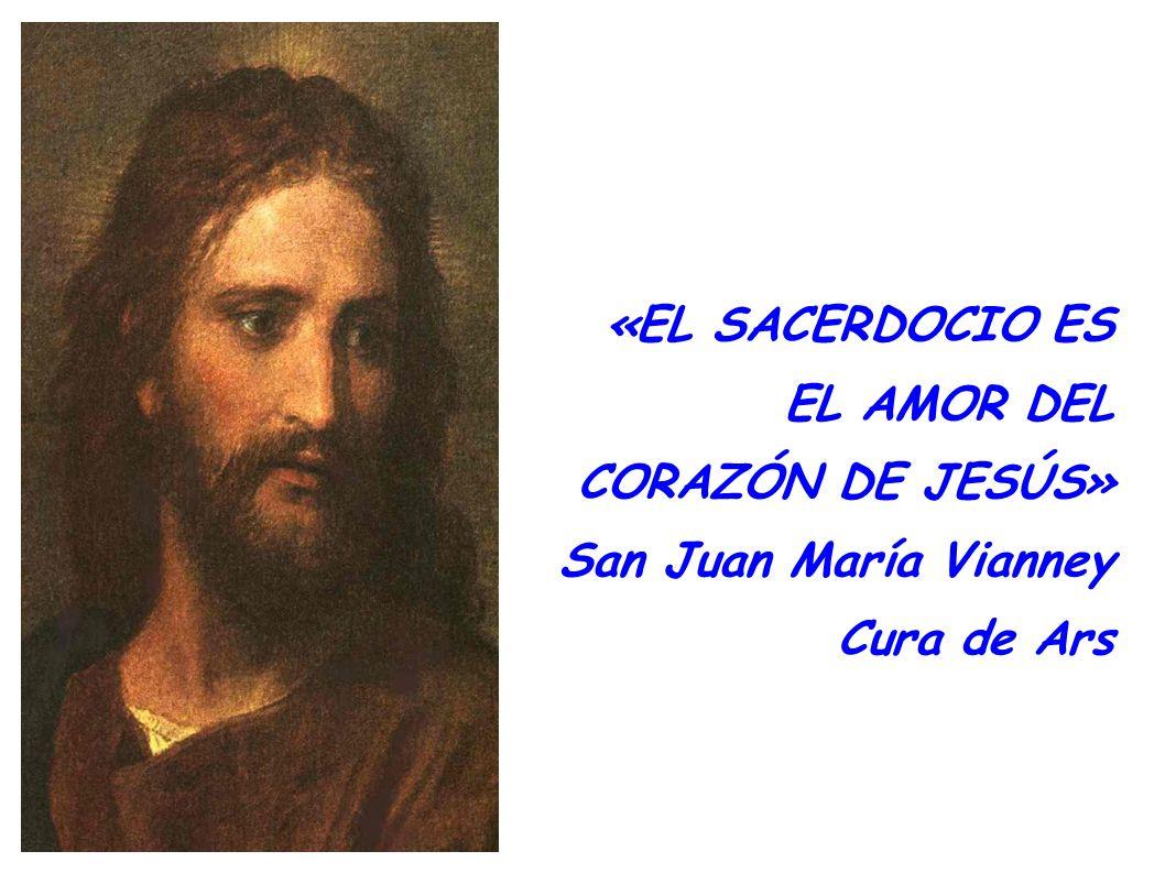 «EL SACERDOCIO ES EL AMOR DEL CORAZÓN DE JESÚS» San Juan María Vianney Cura de Ars