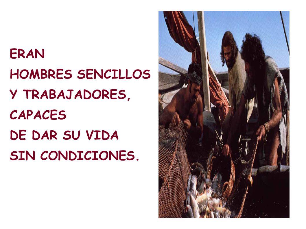 ERAN HOMBRES SENCILLOS Y TRABAJADORES, CAPACES DE DAR SU VIDA SIN CONDICIONES.