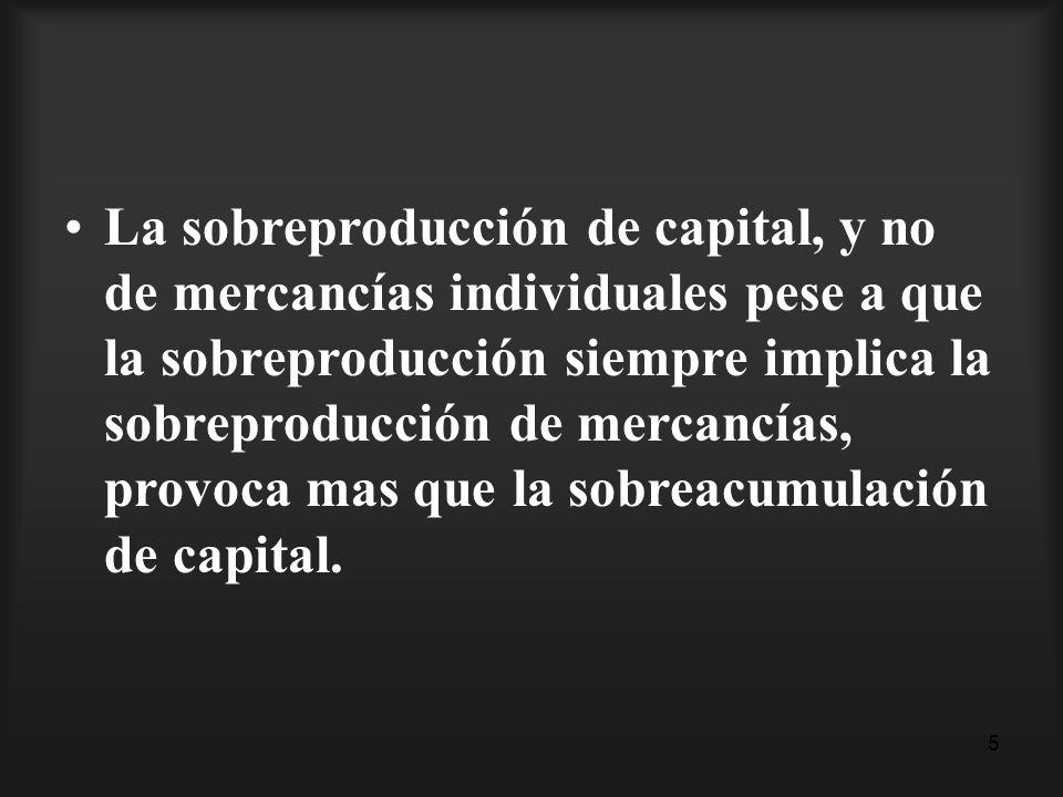 La sobreproducción de capital, y no de mercancías individuales pese a que la sobreproducción siempre implica la sobreproducción de mercancías, provoca mas que la sobreacumulación de capital.