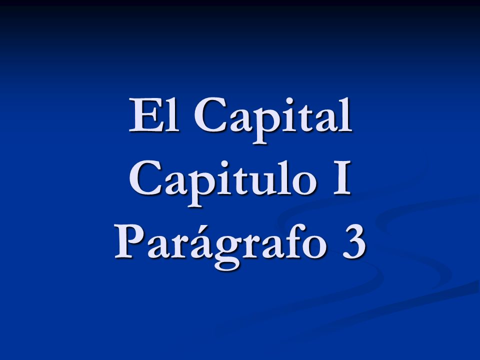 El Capital Capitulo I Parágrafo 3