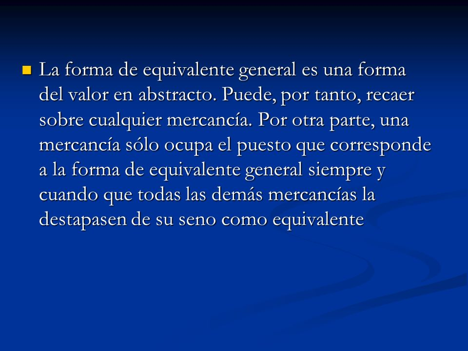La forma de equivalente general es una forma del valor en abstracto