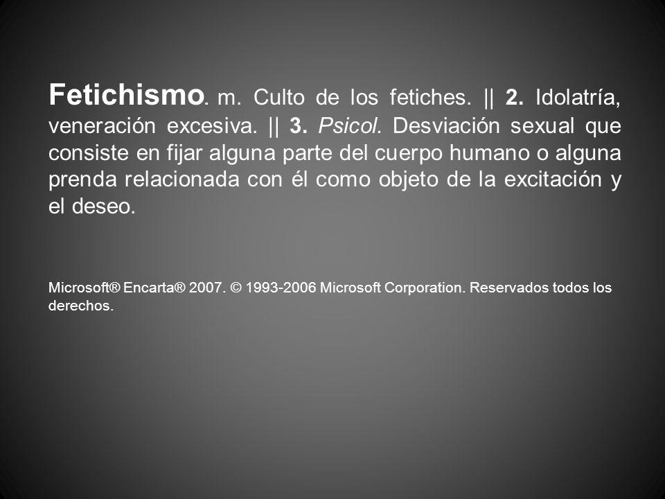 Fetichismo. m. Culto de los fetiches. || 2