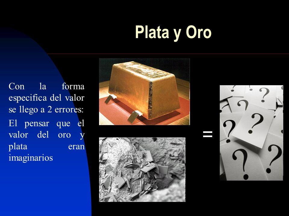 = Plata y Oro Con la forma especifica del valor se llego a 2 errores: