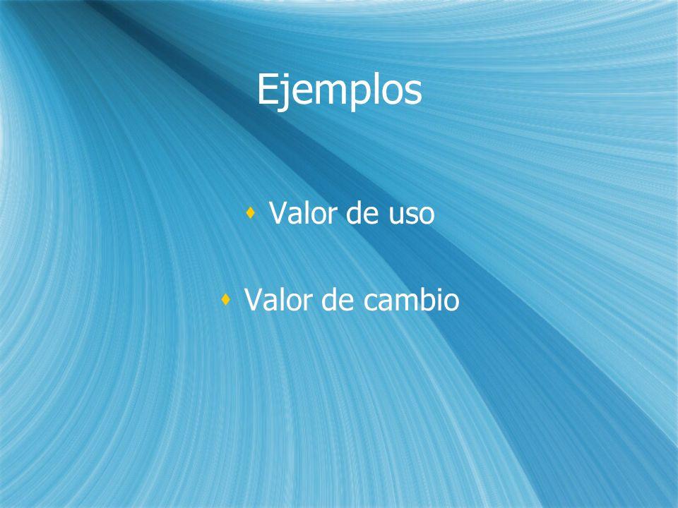 Ejemplos Valor de uso Valor de cambio