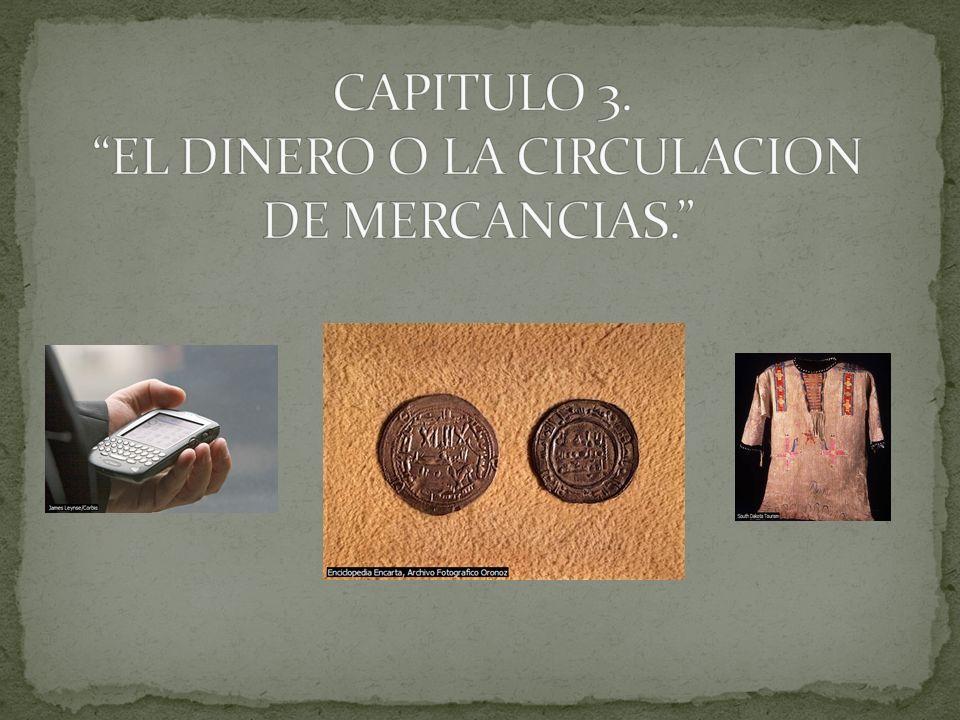 CAPITULO 3. EL DINERO O LA CIRCULACION DE MERCANCIAS.