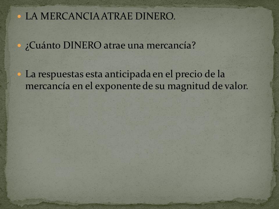 LA MERCANCIA ATRAE DINERO.