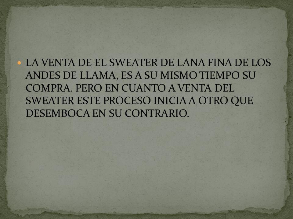 LA VENTA DE EL SWEATER DE LANA FINA DE LOS ANDES DE LLAMA, ES A SU MISMO TIEMPO SU COMPRA.