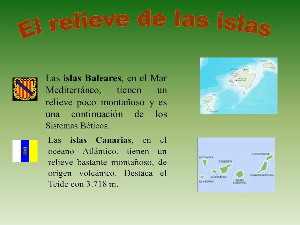 El relieve de las islas Las islas Baleares, en el Mar Mediterráneo, tienen un relieve poco montañoso y es una continuación de los Sistemas Béticos.