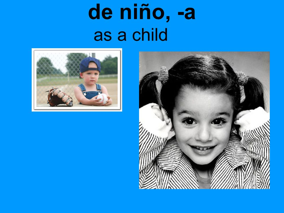de niño, -a as a child