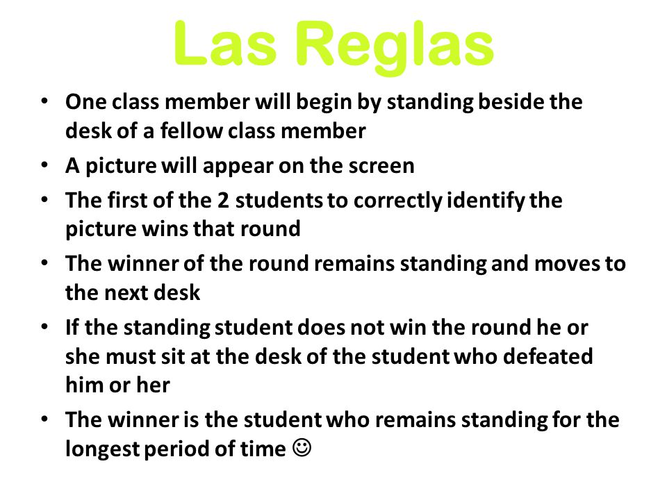 Las Reglas One class member will begin by standing beside the desk of a fellow class member. A picture will appear on the screen.